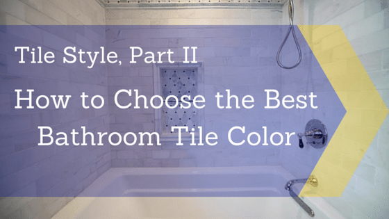 Tile style part ii how to choose the best bathroom tile for How to choose a building contractor